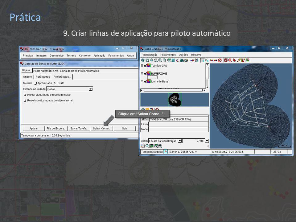 Prática 9. Criar linhas de aplicação para piloto automático Clique em Salvar Como... .