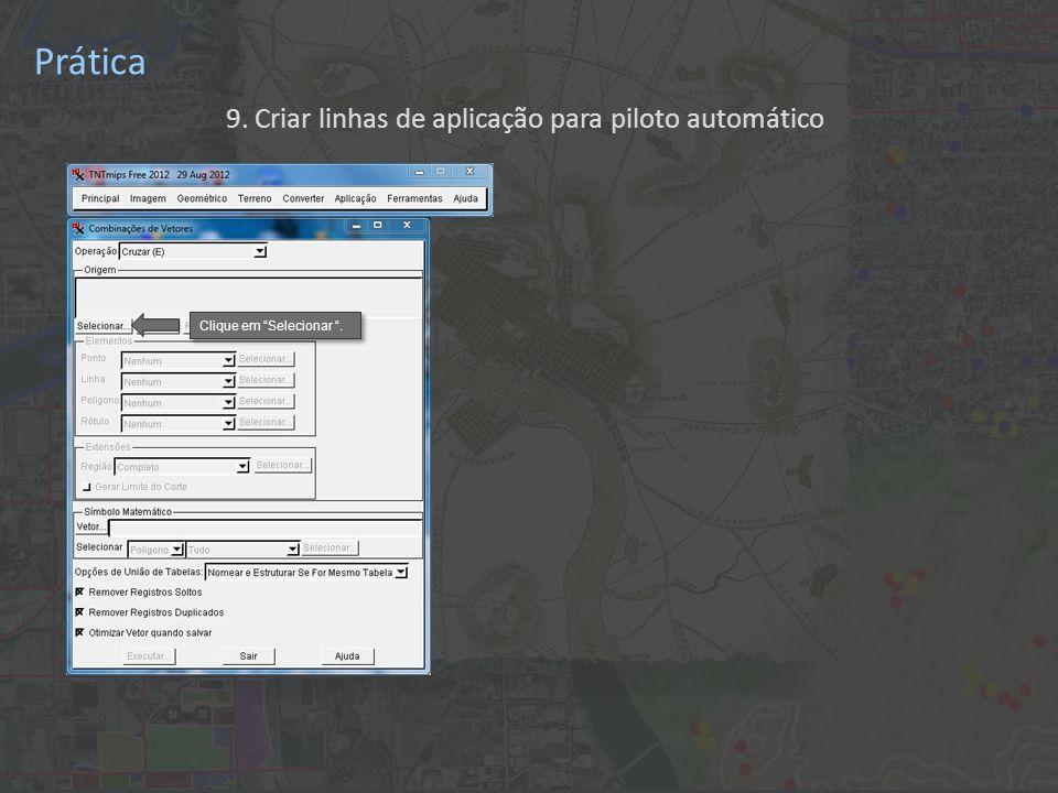 Prática 9. Criar linhas de aplicação para piloto automático Clique em Selecionar .