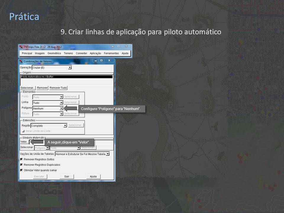 Prática 9. Criar linhas de aplicação para piloto automático A seguir,clique em Vetor .