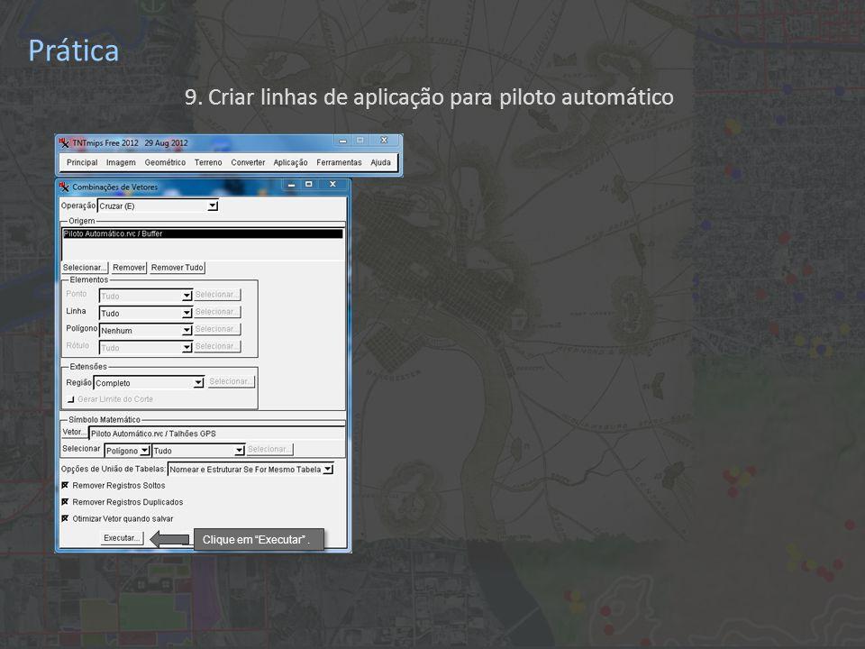 Prática 9. Criar linhas de aplicação para piloto automático Clique em Executar .