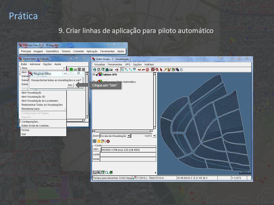 Prática 9. Criar linhas de aplicação para piloto automático Clique em Sim .