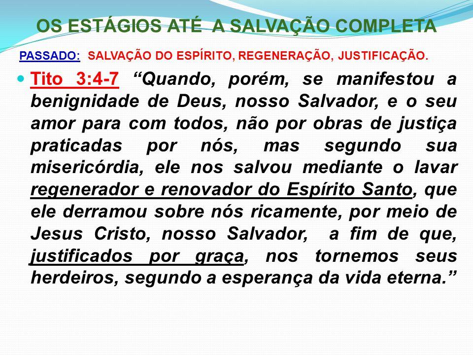 """OS ESTÁGIOS ATÉ A SALVAÇÃO COMPLETA PASSADO: SALVAÇÃO DO ESPÍRITO, REGENERAÇÃO, JUSTIFICAÇÃO. Tito 3:4-7 """"Quando, porém, se manifestou a benignidade d"""