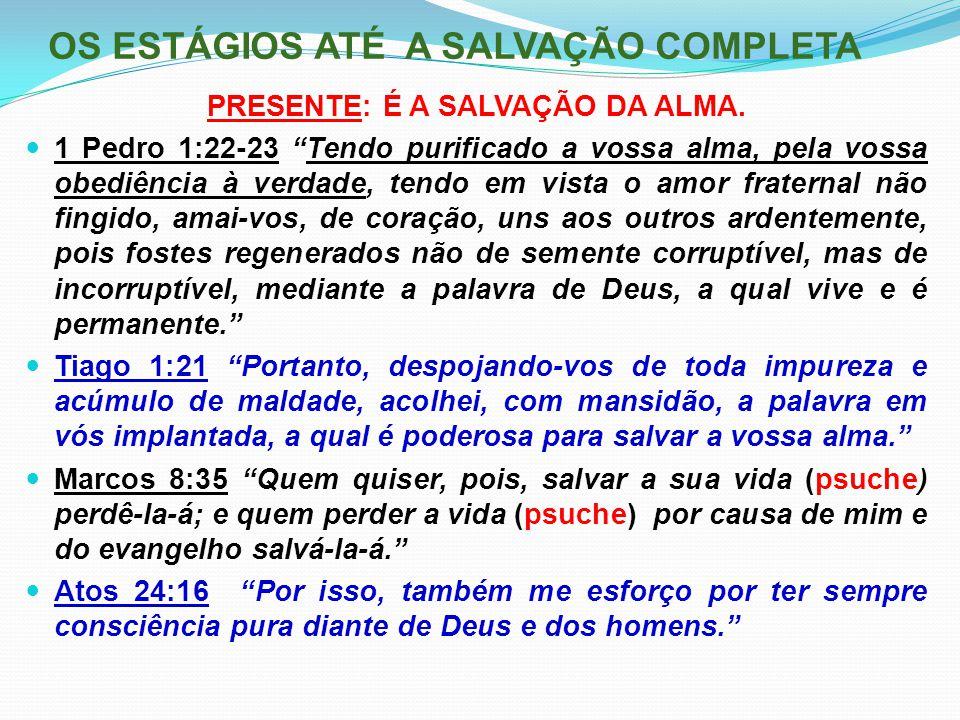 """OS ESTÁGIOS ATÉ A SALVAÇÃO COMPLETA PRESENTE: É A SALVAÇÃO DA ALMA. 1 Pedro 1:22-23 """"Tendo purificado a vossa alma, pela vossa obediência à verdade, t"""