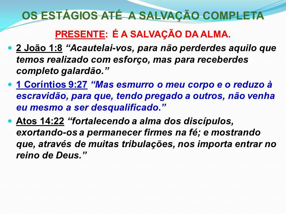 """OS ESTÁGIOS ATÉ A SALVAÇÃO COMPLETA PRESENTE: É A SALVAÇÃO DA ALMA. 2 João 1:8 """"Acautelai-vos, para não perderdes aquilo que temos realizado com esfor"""