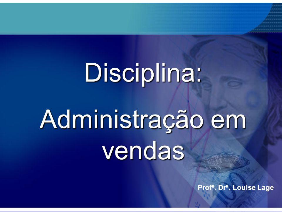 Profª. Drª. Louise Lage Disciplina: Administração em vendas