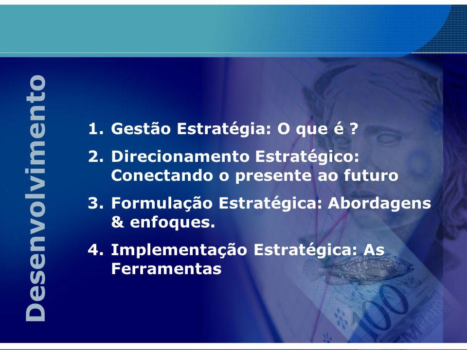 1.Gestão Estratégia: O que é ? 2.Direcionamento Estratégico: Conectando o presente ao futuro 3.Formulação Estratégica: Abordagens & enfoques. 4.Implem