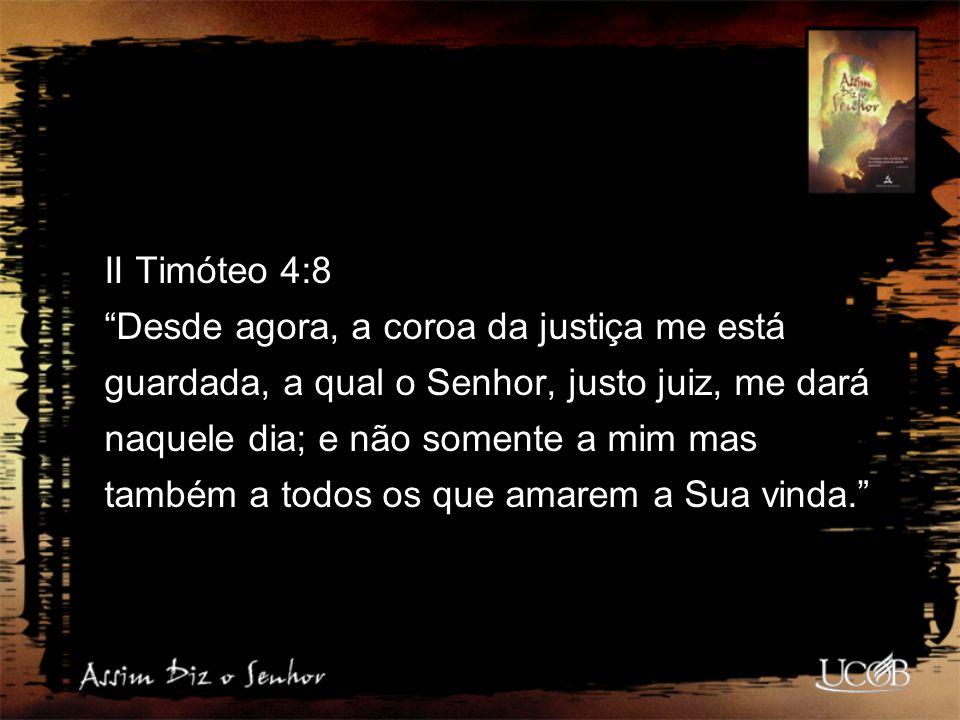 """II Timóteo 4:8 """"Desde agora, a coroa da justiça me está guardada, a qual o Senhor, justo juiz, me dará naquele dia; e não somente a mim mas também a t"""