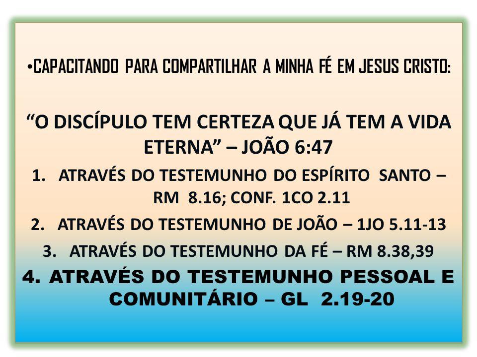 """CAPACITANDO PARA COMPARTILHAR A MINHA FÉ EM JESUS CRISTO: """"O DISCÍPULO TEM CERTEZA QUE JÁ TEM A VIDA ETERNA"""" – JOÃO 6:47 1.ATRAVÉS DO TESTEMUNHO DO ES"""