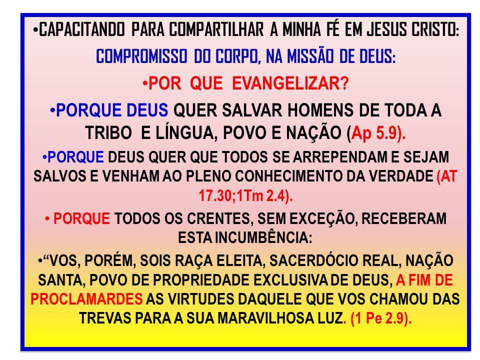 CAPACITANDO PARA COMPARTILHAR A MINHA FÉ EM JESUS CRISTO: COMPROMISSO DO CORPO, NA MISSÃO DE DEUS: POR QUE EVANGELIZAR? PORQUE DEUS QUER SALVAR HOMENS