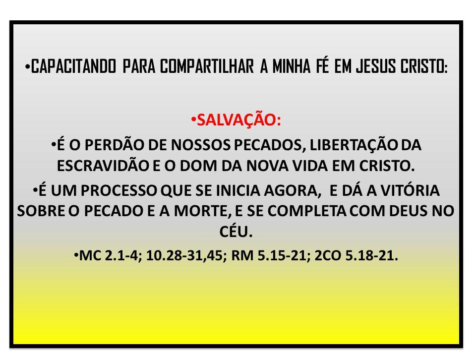 CAPACITANDO PARA COMPARTILHAR A MINHA FÉ EM JESUS CRISTO: SALVAÇÃO: É O PERDÃO DE NOSSOS PECADOS, LIBERTAÇÃO DA ESCRAVIDÃO E O DOM DA NOVA VIDA EM CRI