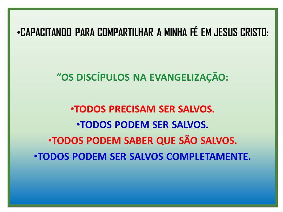 """CAPACITANDO PARA COMPARTILHAR A MINHA FÉ EM JESUS CRISTO: """"OS DISCÍPULOS NA EVANGELIZAÇÃO: TODOS PRECISAM SER SALVOS. TODOS PODEM SER SALVOS. TODOS PO"""