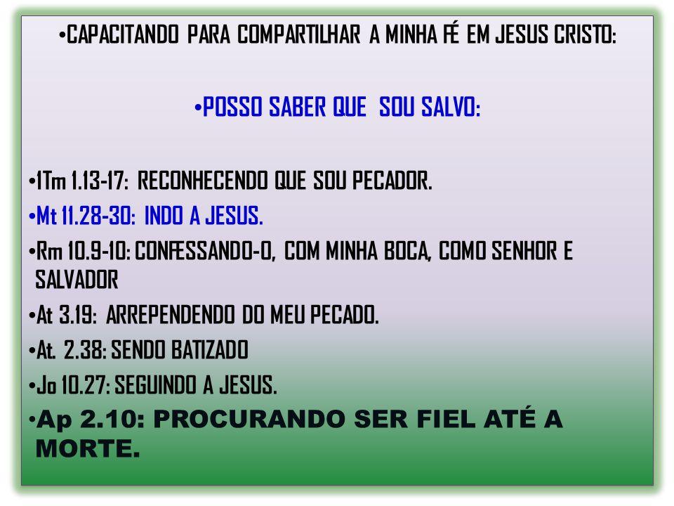 CAPACITANDO PARA COMPARTILHAR A MINHA FÉ EM JESUS CRISTO: POSSO SABER QUE SOU SALVO: 1Tm 1.13-17: RECONHECENDO QUE SOU PECADOR. Mt 11.28-30: INDO A JE