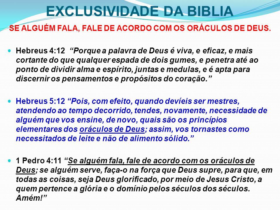 """EXCLUSIVIDADE DA BIBLIA SE ALGUÉM FALA, FALE DE ACORDO COM OS ORÁCULOS DE DEUS. Hebreus 4:12 """"Porque a palavra de Deus é viva, e eficaz, e mais cortan"""