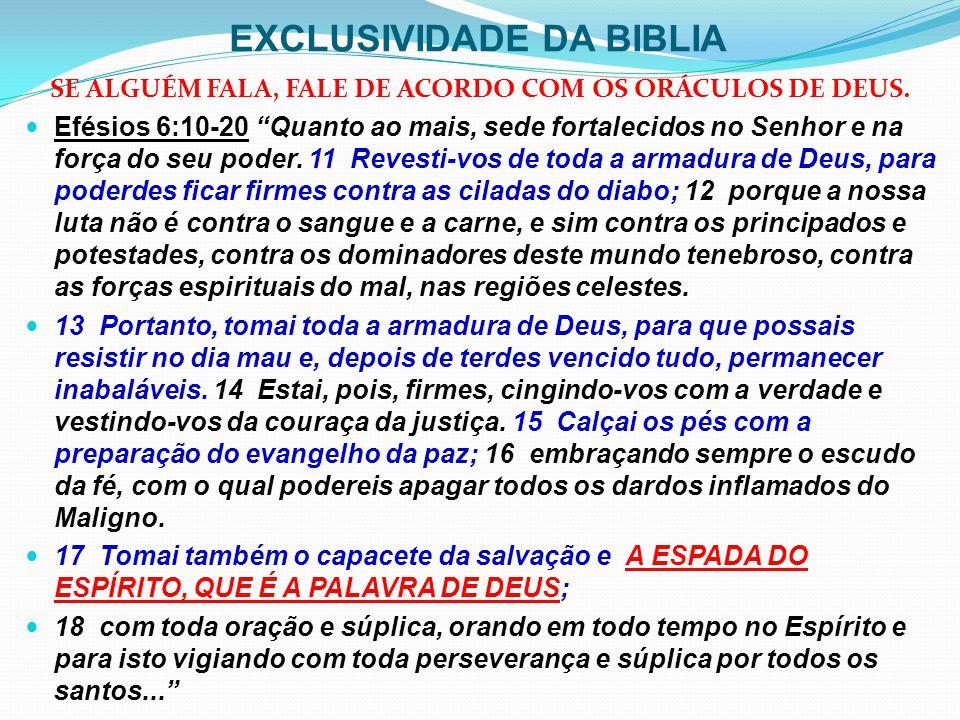 """EXCLUSIVIDADE DA BIBLIA SE ALGUÉM FALA, FALE DE ACORDO COM OS ORÁCULOS DE DEUS. Efésios 6:10-20 """"Quanto ao mais, sede fortalecidos no Senhor e na forç"""