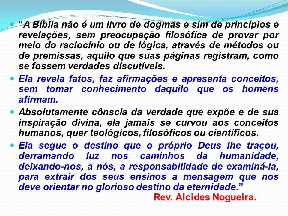 """""""A Bíblia não é um livro de dogmas e sim de princípios e revelações, sem preocupação filosófica de provar por meio do raciocínio ou de lógica, através"""
