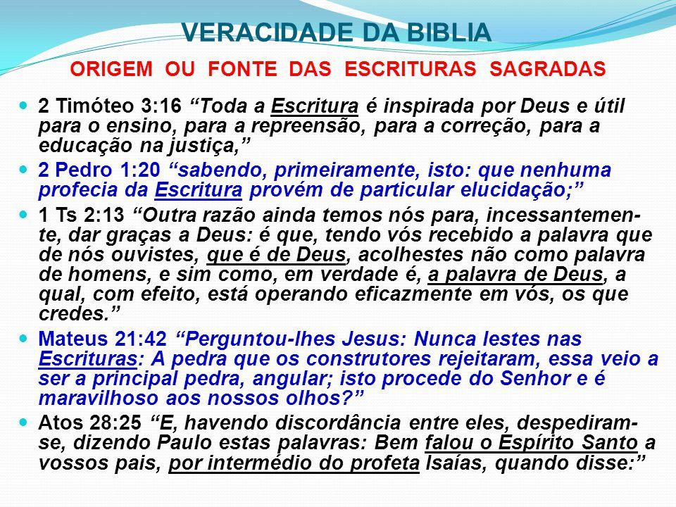 """VERACIDADE DA BIBLIA ORIGEM OU FONTE DAS ESCRITURAS SAGRADAS 2 Timóteo 3:16 """"Toda a Escritura é inspirada por Deus e útil para o ensino, para a repree"""