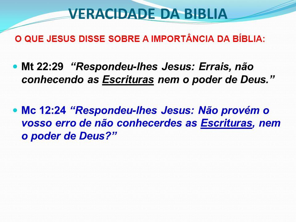 VERACIDADE DA BIBLIA AS ESCRITURAS SAGRADAS TESTEMUNHAM SOBRE JESUS João 5:39 Examinais as Escrituras, porque julgais ter nelas a vida eterna, e são elas mesmas que testificam de mim. Miqueias 5:2 E tu, Belém-Efrata, pequena demais para figurar como grupo de milhares de Judá, de ti me sairá o que há de reinar em Israel, e cujas origens são desde os tempos antigos, desde os dias da eternidade. Isaías 7:14 Portanto, o Senhor mesmo vos dará um sinal: eis que a virgem conceberá e dará à luz um filho e lhe chamará Emanuel. João 7:42 Não diz a Escritura que o Cristo vem da descendência de Davi e da aldeia de Belém, donde era Davi? Marcos 15:28 E cumpriu-se a Escritura que diz: Com malfeitores foi contado. Lucas 4:21 Então, passou Jesus a dizer-lhes: Hoje, se cumpriu a Escritura que acabais de ouvir.