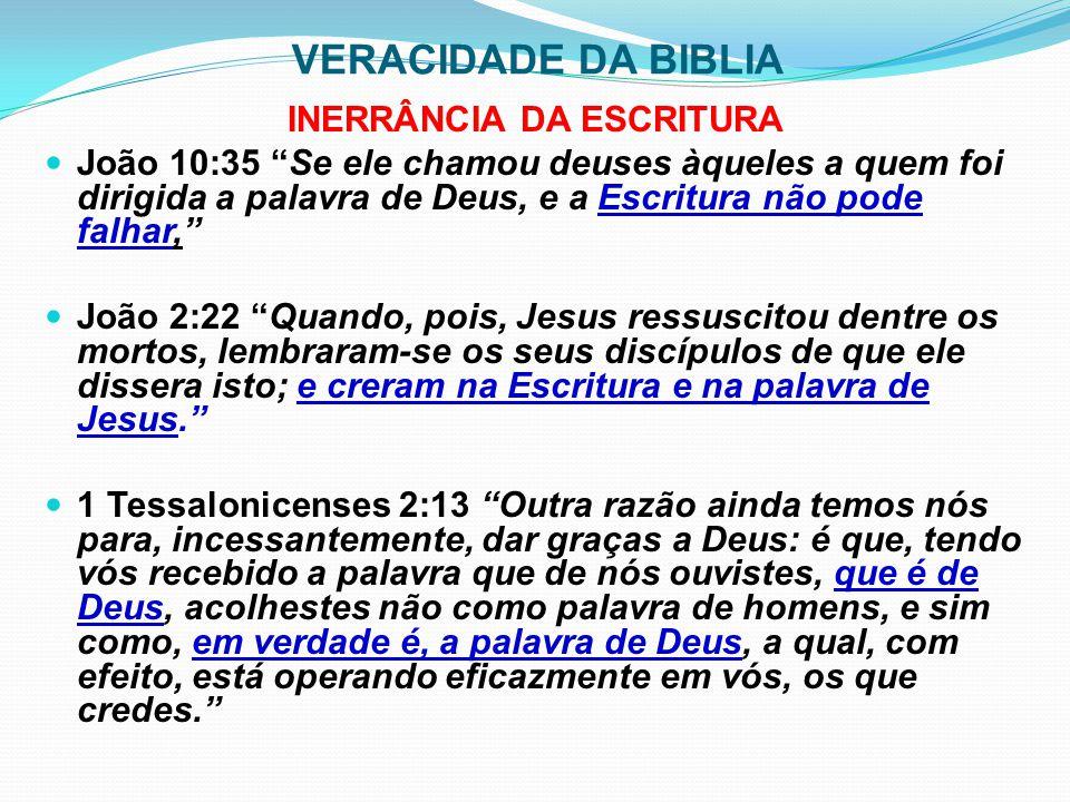 """VERACIDADE DA BIBLIA INERRÂNCIA DA ESCRITURA João 10:35 """"Se ele chamou deuses àqueles a quem foi dirigida a palavra de Deus, e a Escritura não pode fa"""