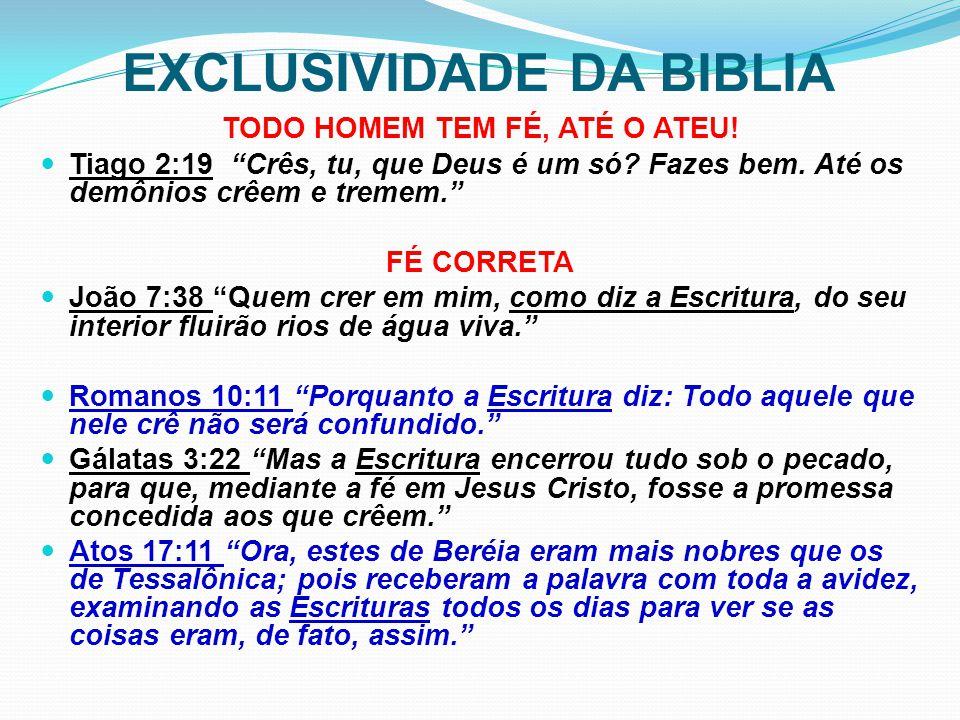 """EXCLUSIVIDADE DA BIBLIA TODO HOMEM TEM FÉ, ATÉ O ATEU! Tiago 2:19 """"Crês, tu, que Deus é um só? Fazes bem. Até os demônios crêem e tremem."""" FÉ CORRETA"""