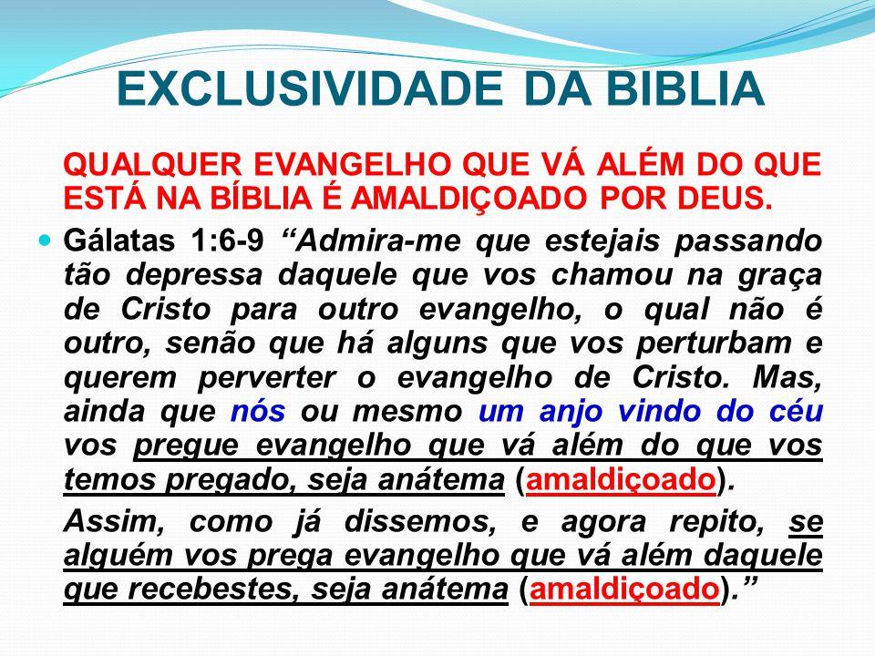 """EXCLUSIVIDADE DA BIBLIA QUALQUER EVANGELHO QUE VÁ ALÉM DO QUE ESTÁ NA BÍBLIA É AMALDIÇOADO POR DEUS. Gálatas 1:6-9 """"Admira-me que estejais passando tã"""