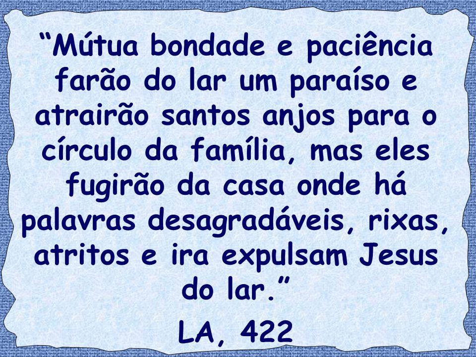 """""""Mútua bondade e paciência farão do lar um paraíso e atrairão santos anjos para o círculo da família, mas eles fugirão da casa onde há palavras desagr"""