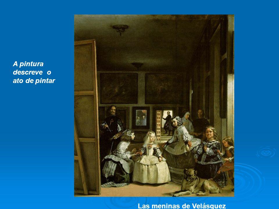 Las meninas de Velásquez A pintura descreve o ato de pintar