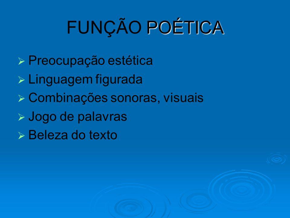 POÉTICA FUNÇÃO POÉTICA   Preocupação estética   Linguagem figurada   Combinações sonoras, visuais   Jogo de palavras   Beleza do texto