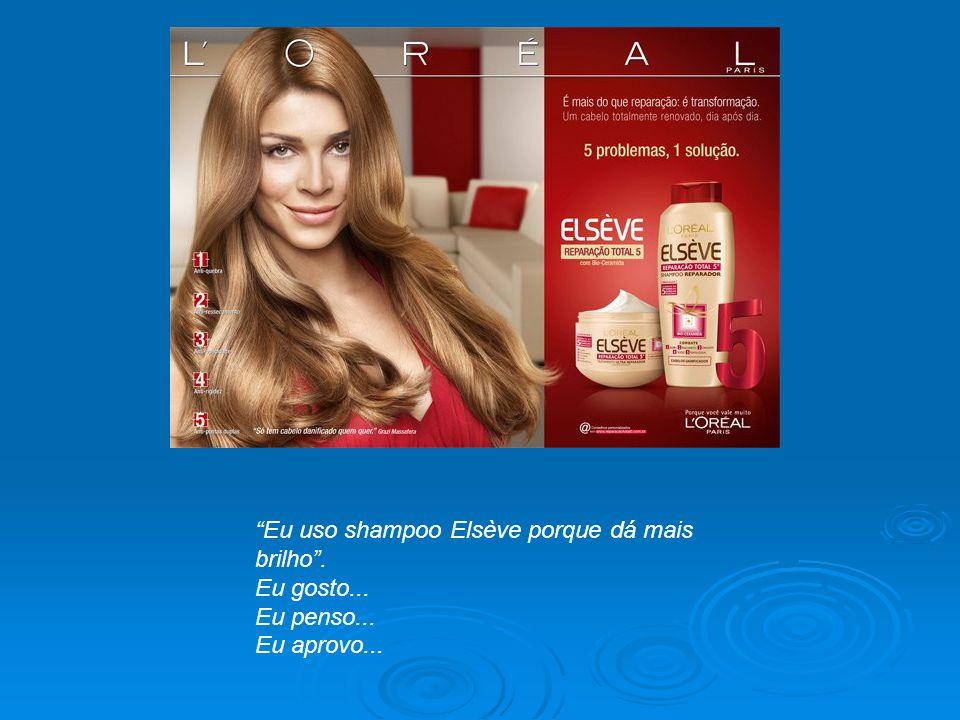 """""""Eu uso shampoo Elsève porque dá mais brilho"""". Eu gosto... Eu penso... Eu aprovo..."""