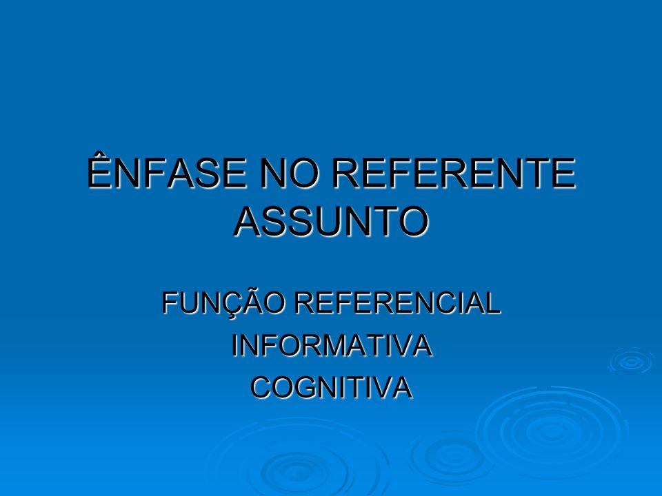 ÊNFASE NO REFERENTE ASSUNTO FUNÇÃO REFERENCIAL INFORMATIVACOGNITIVA