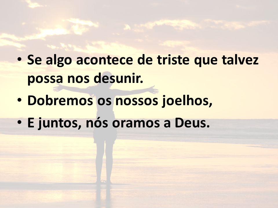 Momentos de paz e alegria, Representa o nosso viver, Pois Cristo é o amigo sincero Com Ele eu sou novo ser.