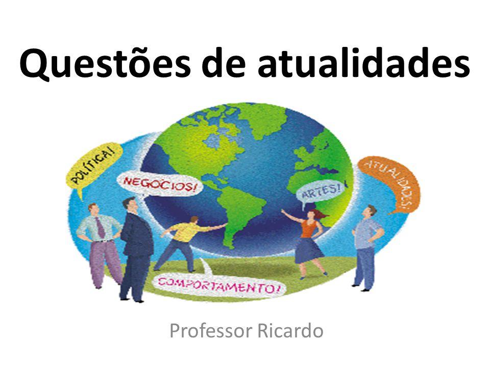 Questões de atualidades Professor Ricardo