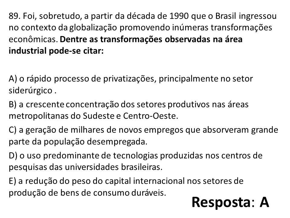 89. Foi, sobretudo, a partir da década de 1990 que o Brasil ingressou no contexto da globalização promovendo inúmeras transformações econômicas. Dentr