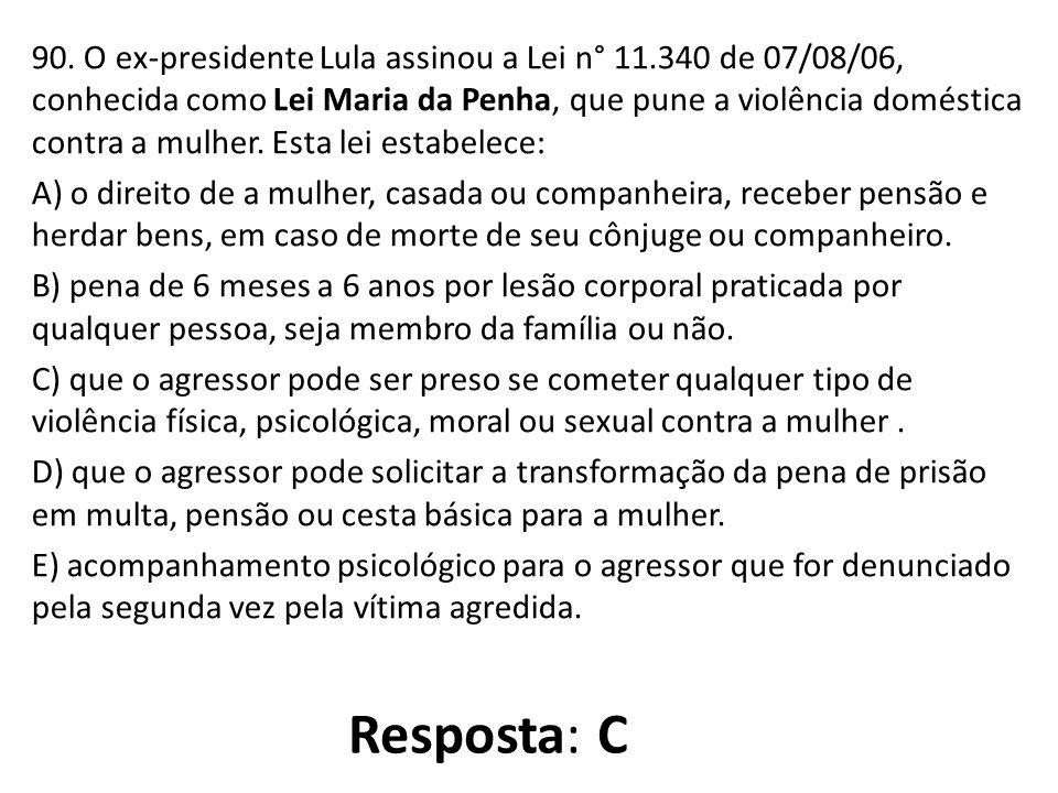 90. O ex-presidente Lula assinou a Lei n° 11.340 de 07/08/06, conhecida como Lei Maria da Penha, que pune a violência doméstica contra a mulher. Esta
