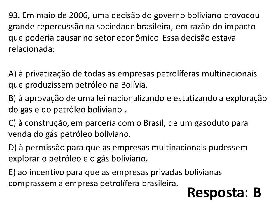93. Em maio de 2006, uma decisão do governo boliviano provocou grande repercussão na sociedade brasileira, em razão do impacto que poderia causar no s