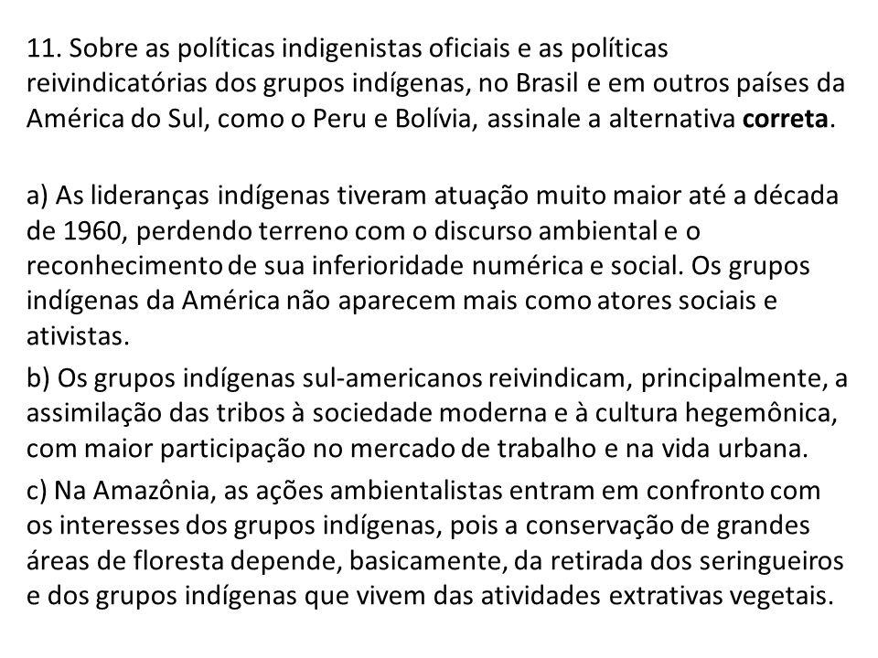 11. Sobre as políticas indigenistas oficiais e as políticas reivindicatórias dos grupos indígenas, no Brasil e em outros países da América do Sul, com