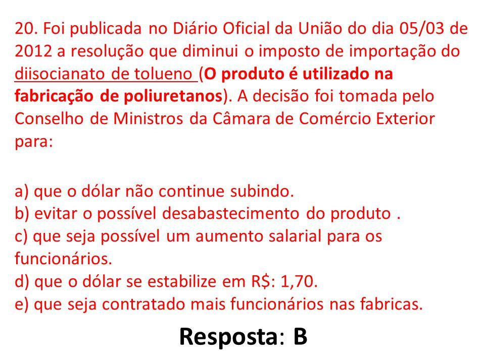 20. Foi publicada no Diário Oficial da União do dia 05/03 de 2012 a resolução que diminui o imposto de importação do diisocianato de tolueno (O produt