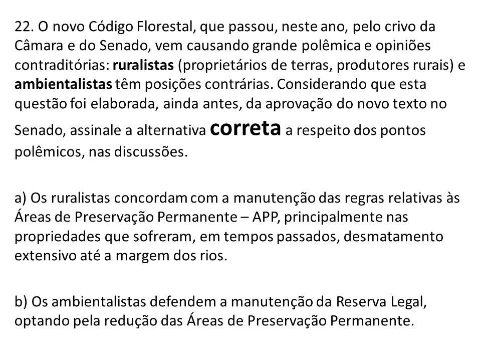22. O novo Código Florestal, que passou, neste ano, pelo crivo da Câmara e do Senado, vem causando grande polêmica e opiniões contraditórias: ruralist