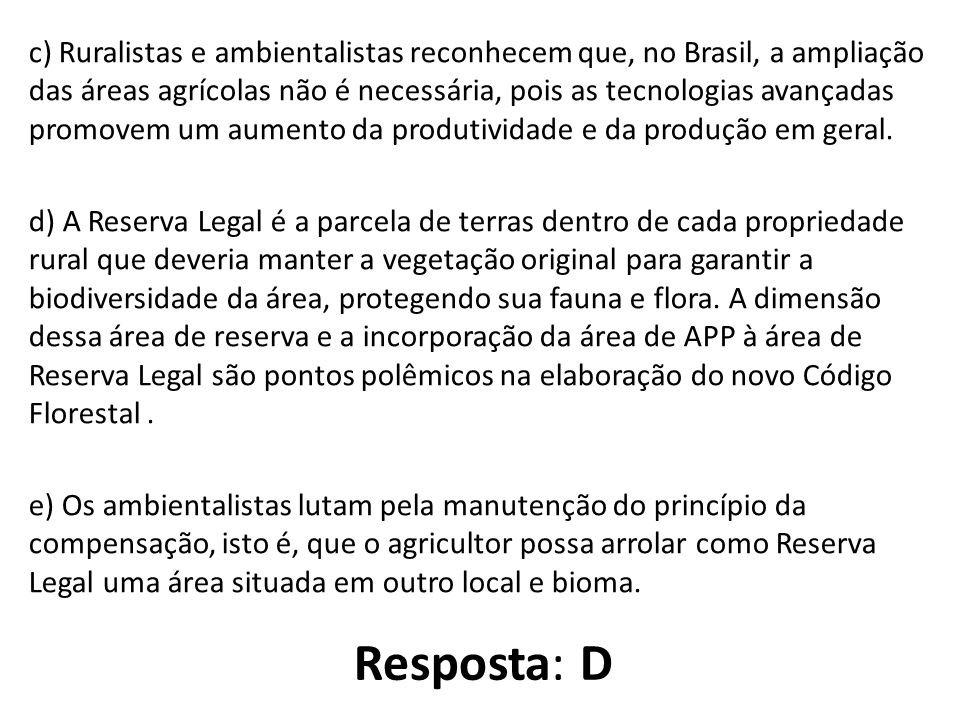 c) Ruralistas e ambientalistas reconhecem que, no Brasil, a ampliação das áreas agrícolas não é necessária, pois as tecnologias avançadas promovem um aumento da produtividade e da produção em geral.