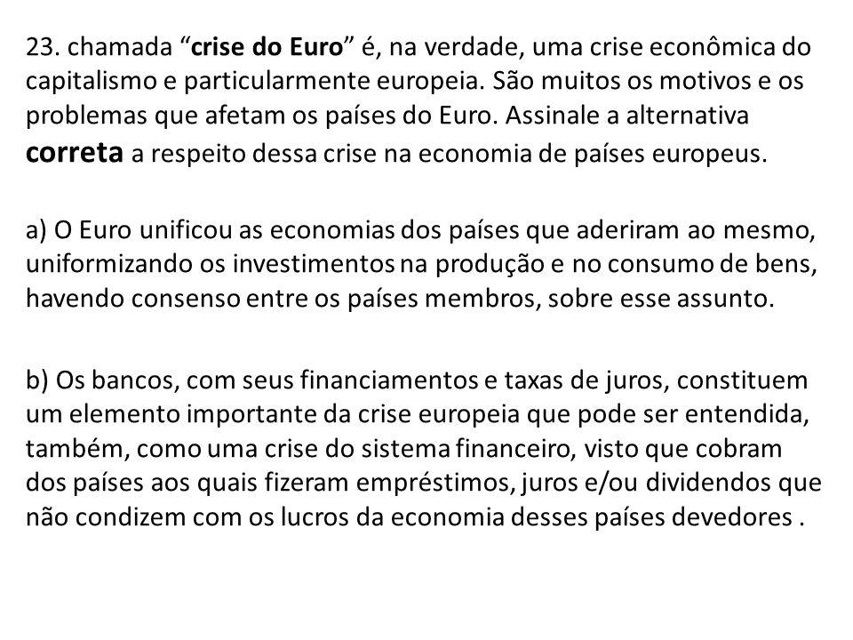 """23. chamada """"crise do Euro"""" é, na verdade, uma crise econômica do capitalismo e particularmente europeia. São muitos os motivos e os problemas que afe"""