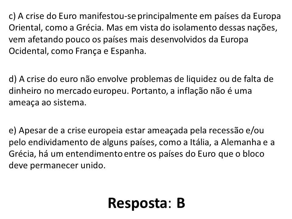 c) A crise do Euro manifestou-se principalmente em países da Europa Oriental, como a Grécia.