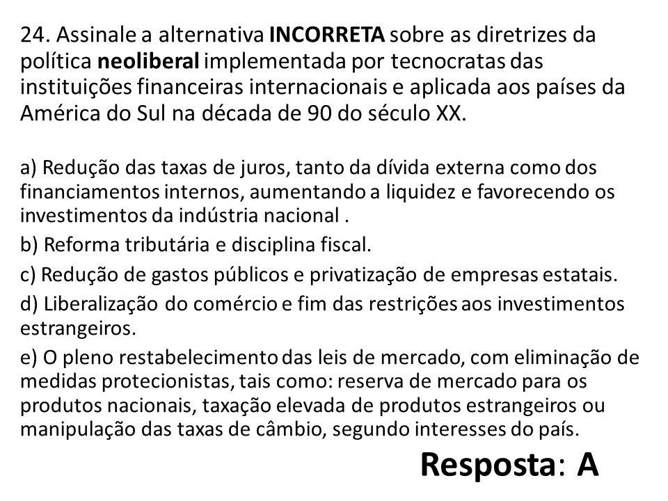 24. Assinale a alternativa INCORRETA sobre as diretrizes da política neoliberal implementada por tecnocratas das instituições financeiras internaciona