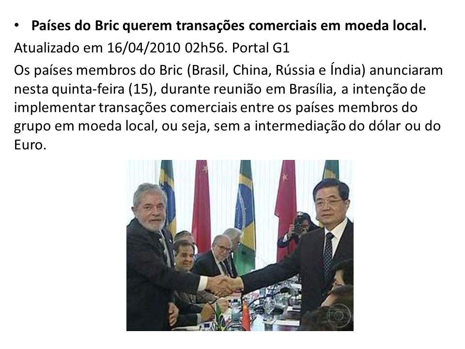 Países do Bric querem transações comerciais em moeda local.