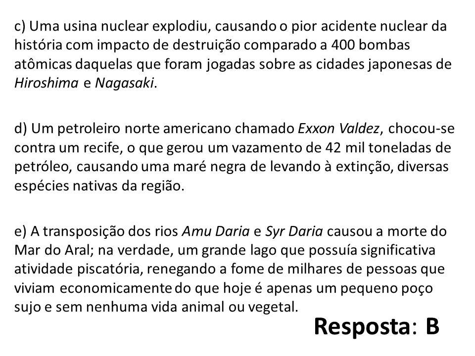 c) Uma usina nuclear explodiu, causando o pior acidente nuclear da história com impacto de destruição comparado a 400 bombas atômicas daquelas que foram jogadas sobre as cidades japonesas de Hiroshima e Nagasaki.
