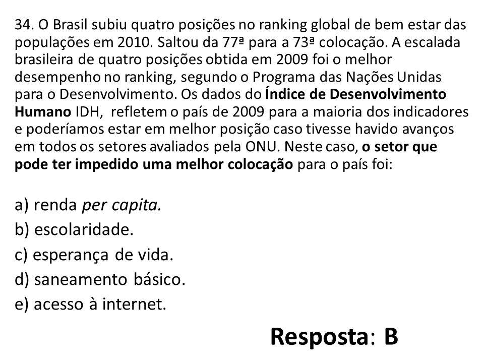 34.O Brasil subiu quatro posições no ranking global de bem estar das populações em 2010.