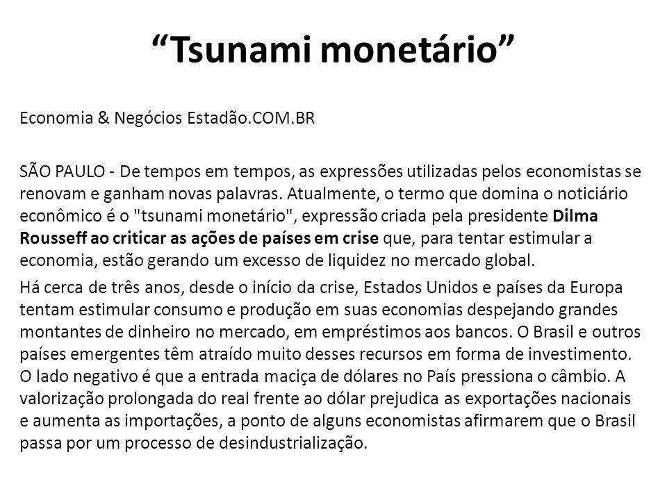 Tsunami monetário Economia & Negócios Estadão.COM.BR SÃO PAULO - De tempos em tempos, as expressões utilizadas pelos economistas se renovam e ganham novas palavras.