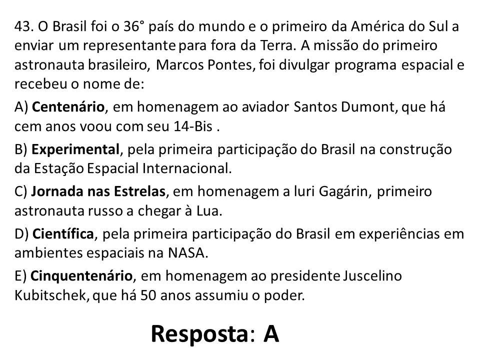 43. O Brasil foi o 36° país do mundo e o primeiro da América do Sul a enviar um representante para fora da Terra. A missão do primeiro astronauta bras
