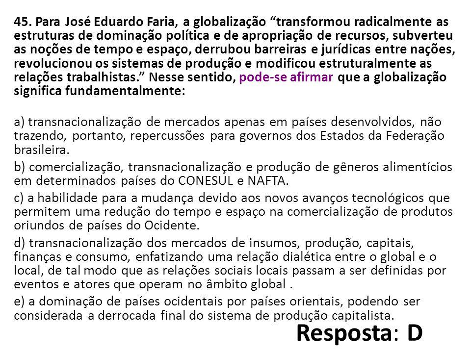 """45. Para José Eduardo Faria, a globalização """"transformou radicalmente as estruturas de dominação política e de apropriação de recursos, subverteu as n"""