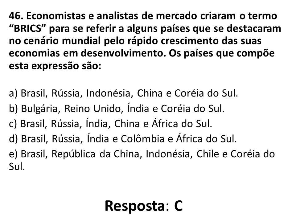 """46. Economistas e analistas de mercado criaram o termo """"BRICS"""" para se referir a alguns países que se destacaram no cenário mundial pelo rápido cresci"""