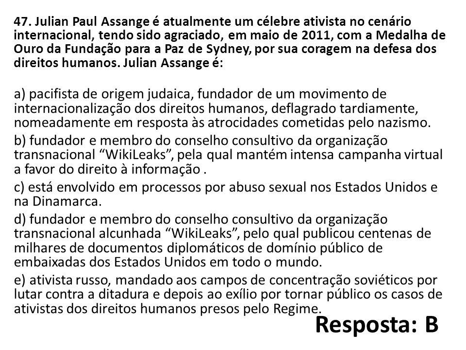 47. Julian Paul Assange é atualmente um célebre ativista no cenário internacional, tendo sido agraciado, em maio de 2011, com a Medalha de Ouro da Fun