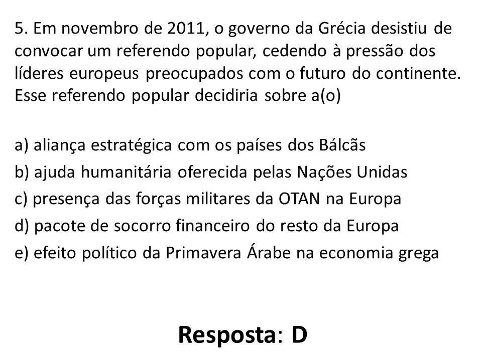 5. Em novembro de 2011, o governo da Grécia desistiu de convocar um referendo popular, cedendo à pressão dos líderes europeus preocupados com o futuro